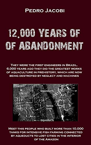 12,000 YEARS OF ABANDONMENT (Geoglyph Book 1) by [Jacobi, Pedro]